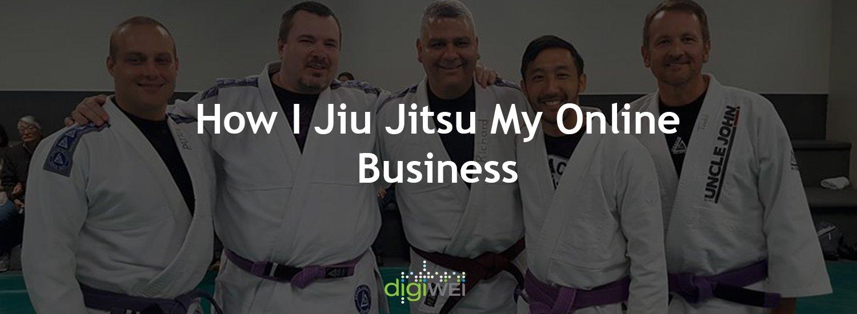 How I Jiu Jitsu My Online Business