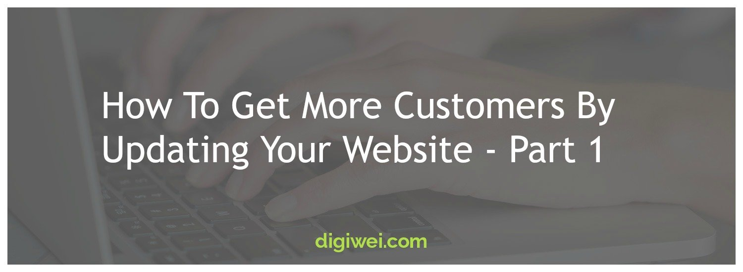 How To Get More Customers By Updating Your Website - Part 1