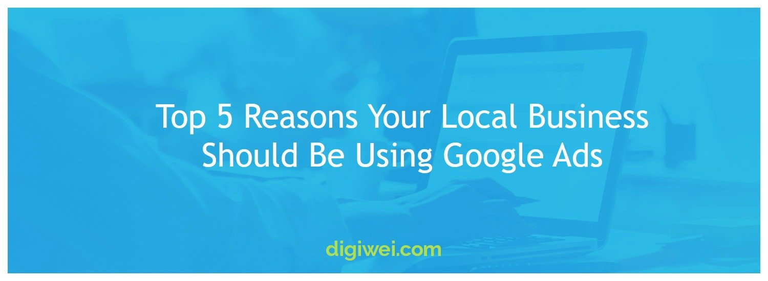 Top 5 Reasons Your Local Business Should Be Using Google Ads