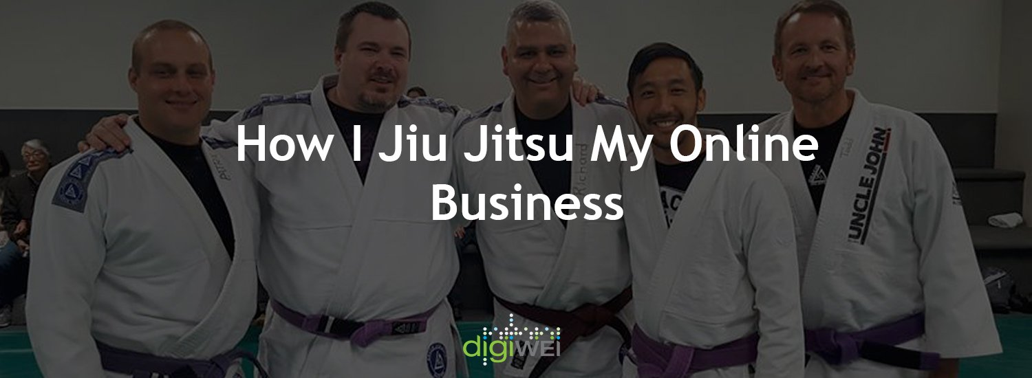 How I Jiu Jitsu My Online Business