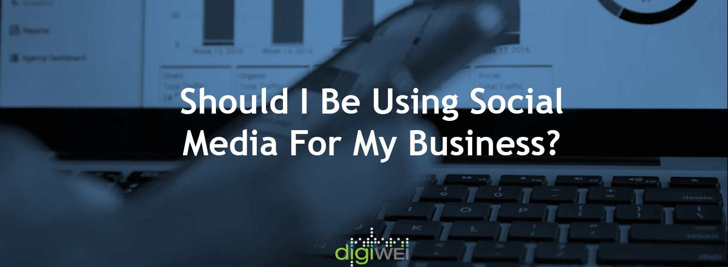 Should I Be Using Social Media For My Business?