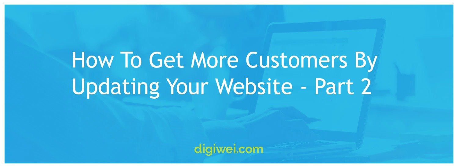 How To Get More Customers By Updating Your Website - Part 2