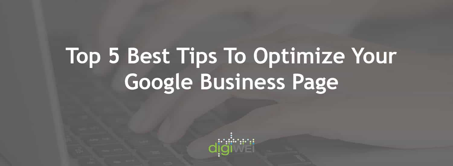 Top 5 Best Tips To Optimize Your Google Business Page