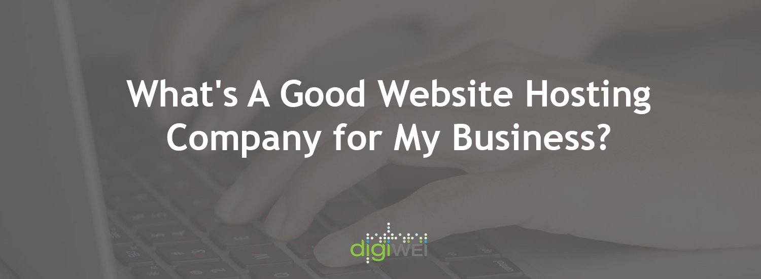 What's A Good Website Hosting Company for My Business?